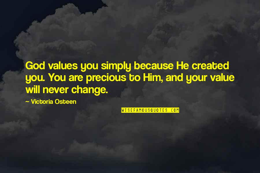 I Will Never Change You Quotes By Victoria Osteen: God values you simply because He created you.