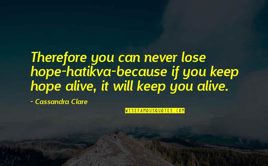 I Will Never Lose Hope Quotes By Cassandra Clare: Therefore you can never lose hope-hatikva-because if you
