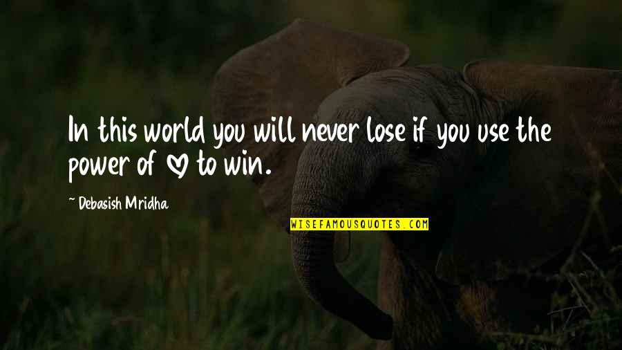 I Will Never Lose Hope Quotes By Debasish Mridha: In this world you will never lose if