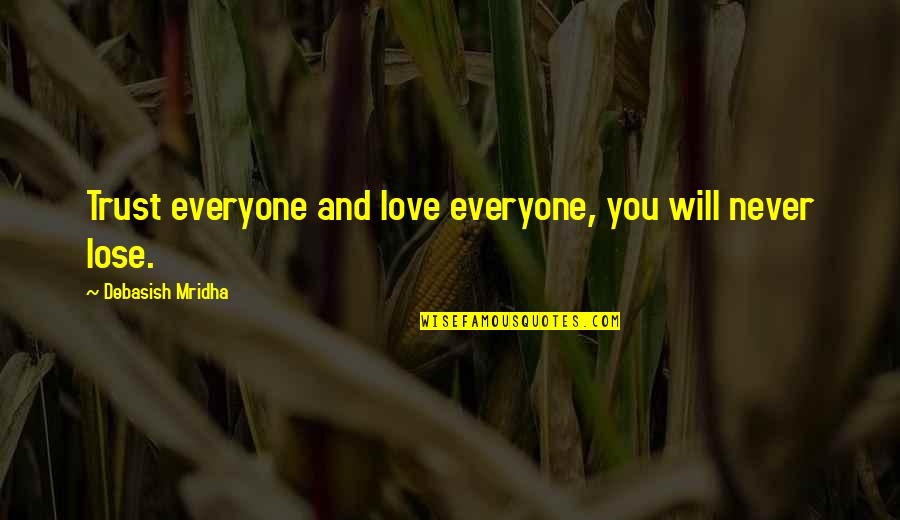 I Will Never Lose Hope Quotes By Debasish Mridha: Trust everyone and love everyone, you will never