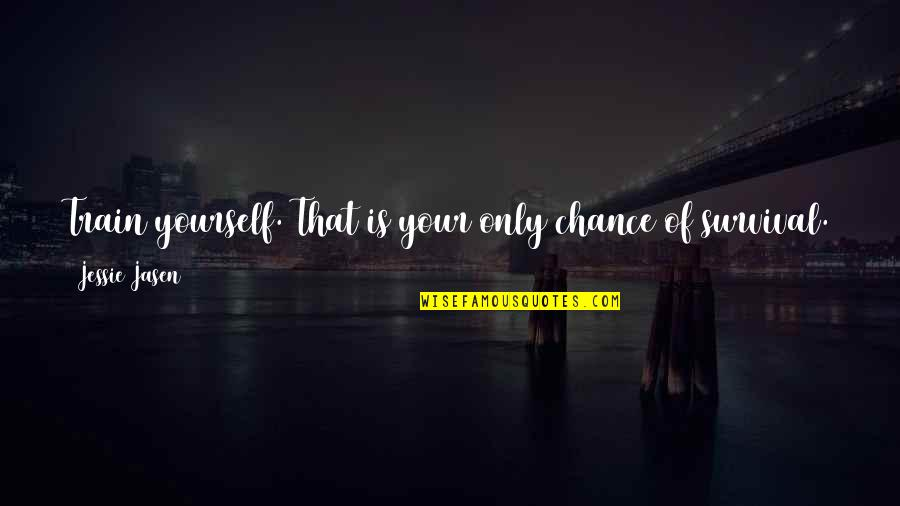 I Will Never Lose Hope Quotes By Jessie Jasen: Train yourself. That is your only chance of