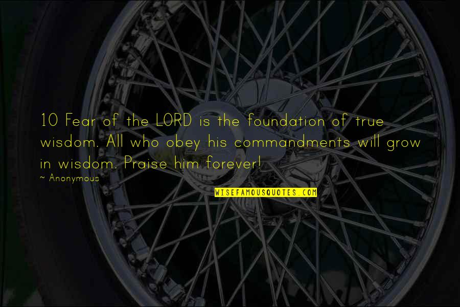 I Will Praise You Lord Quotes By Anonymous: 10 Fear of the LORD is the foundation