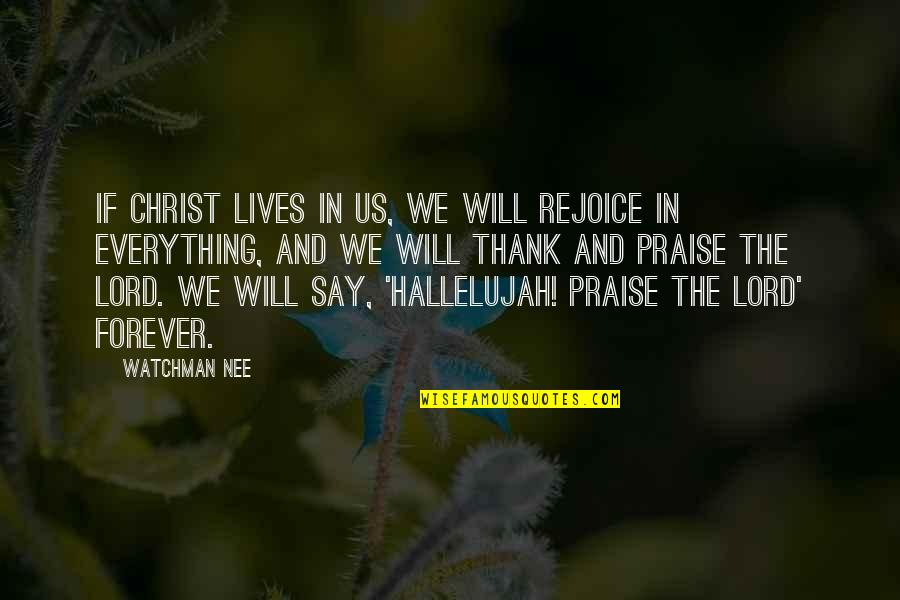 I Will Praise You Lord Quotes By Watchman Nee: If Christ lives in us, we will rejoice