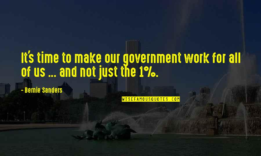 I Will Stay Humble Quotes By Bernie Sanders: It's time to make our government work for