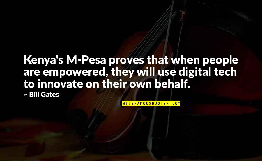 I Will Stay Humble Quotes By Bill Gates: Kenya's M-Pesa proves that when people are empowered,