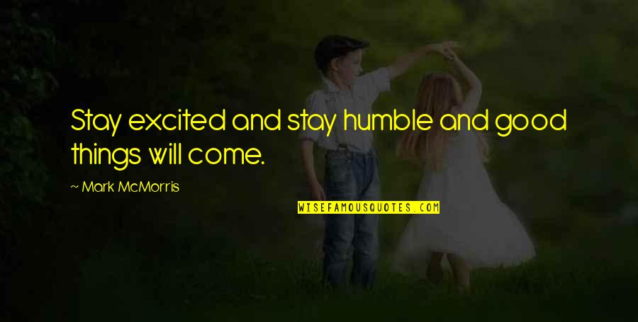 I Will Stay Humble Quotes By Mark McMorris: Stay excited and stay humble and good things