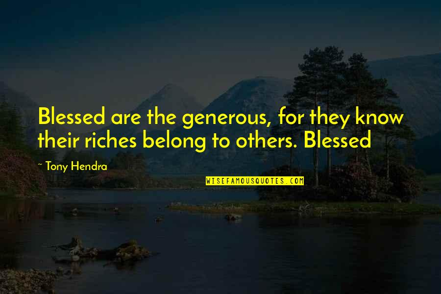 I Will Stay Humble Quotes By Tony Hendra: Blessed are the generous, for they know their