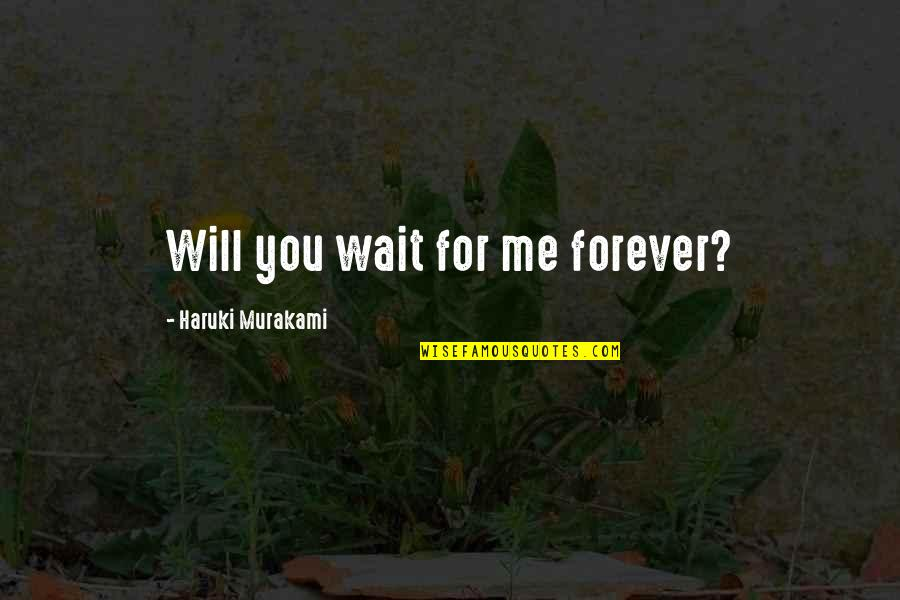 I Will Wait But Not Forever Quotes By Haruki Murakami: Will you wait for me forever?