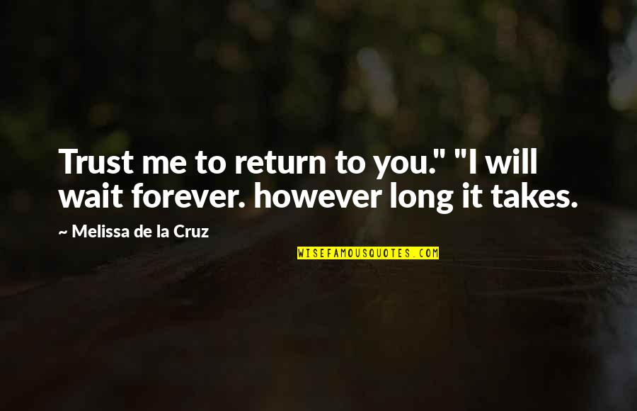 "I Will Wait But Not Forever Quotes By Melissa De La Cruz: Trust me to return to you."" ""I will"