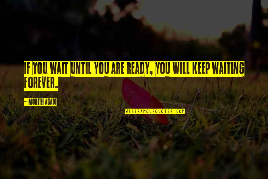 I Will Wait But Not Forever Quotes By Mohith Agadi: If you wait until you are ready, you