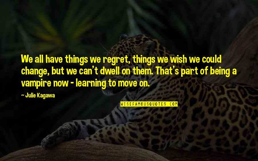 I Wish I Can Move On Quotes By Julie Kagawa: We all have things we regret, things we