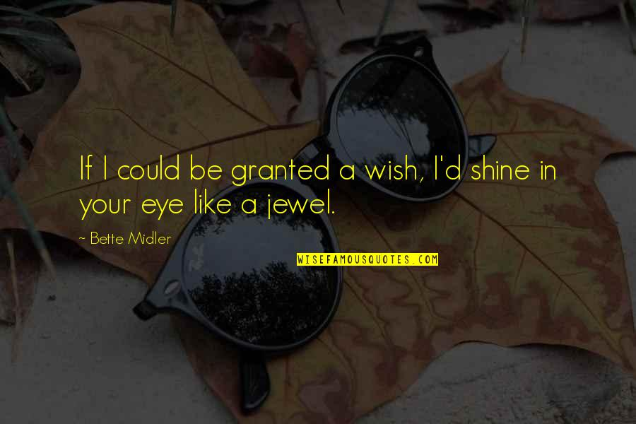 I Wish I Could Be Like You Quotes By Bette Midler: If I could be granted a wish, I'd