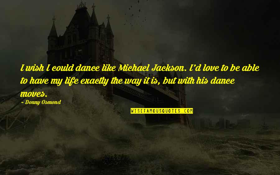 I Wish I Could Be Like You Quotes By Donny Osmond: I wish I could dance like Michael Jackson.
