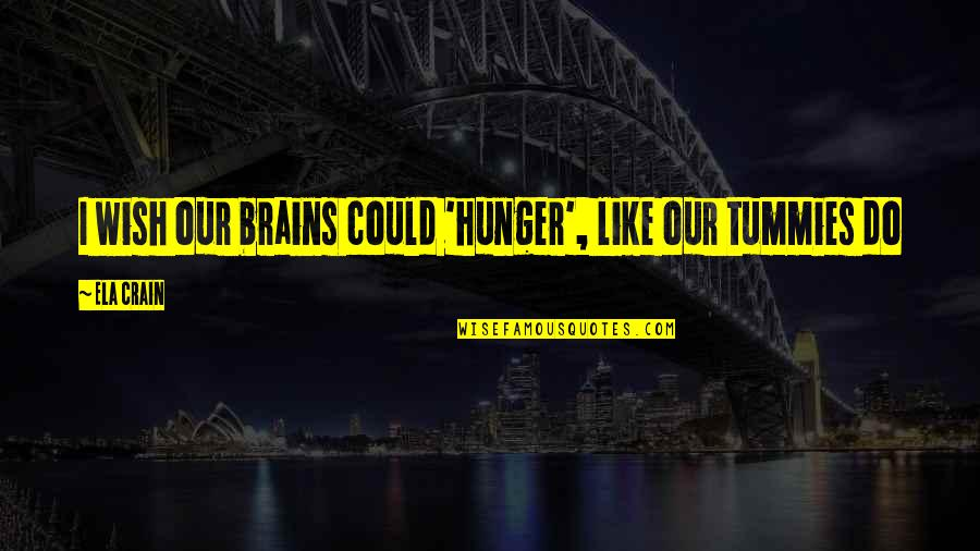 I Wish I Could Be Like You Quotes By Ela Crain: I wish our brains could 'hunger', like our
