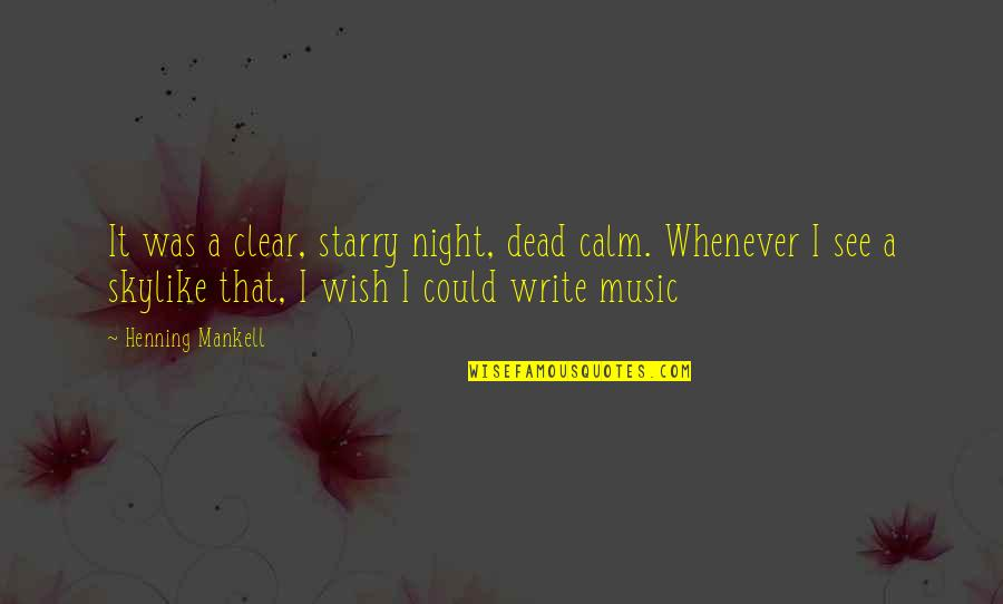 I Wish I Could Be Like You Quotes By Henning Mankell: It was a clear, starry night, dead calm.