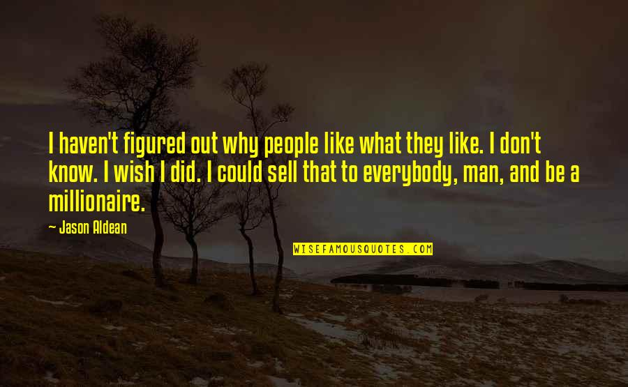 I Wish I Could Be Like You Quotes By Jason Aldean: I haven't figured out why people like what