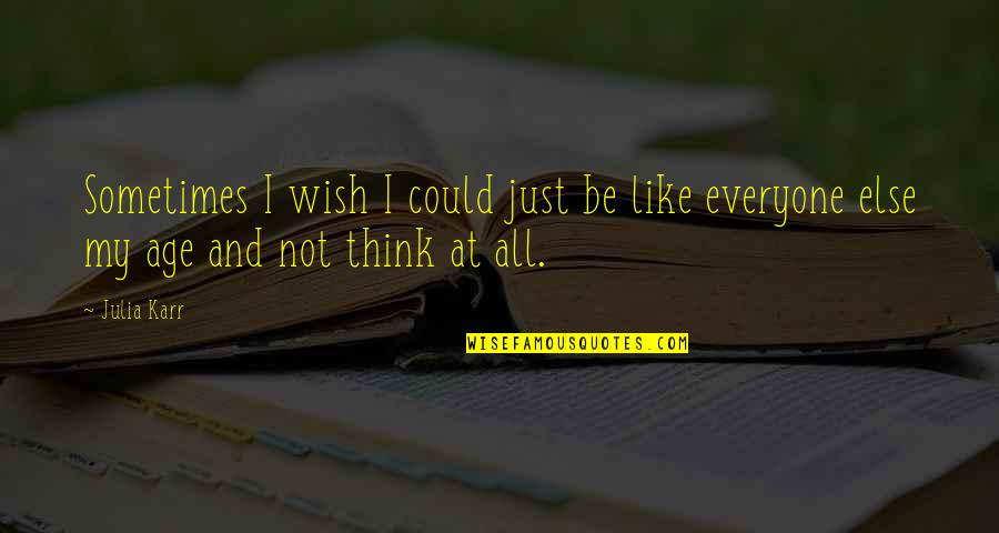 I Wish I Could Be Like You Quotes By Julia Karr: Sometimes I wish I could just be like