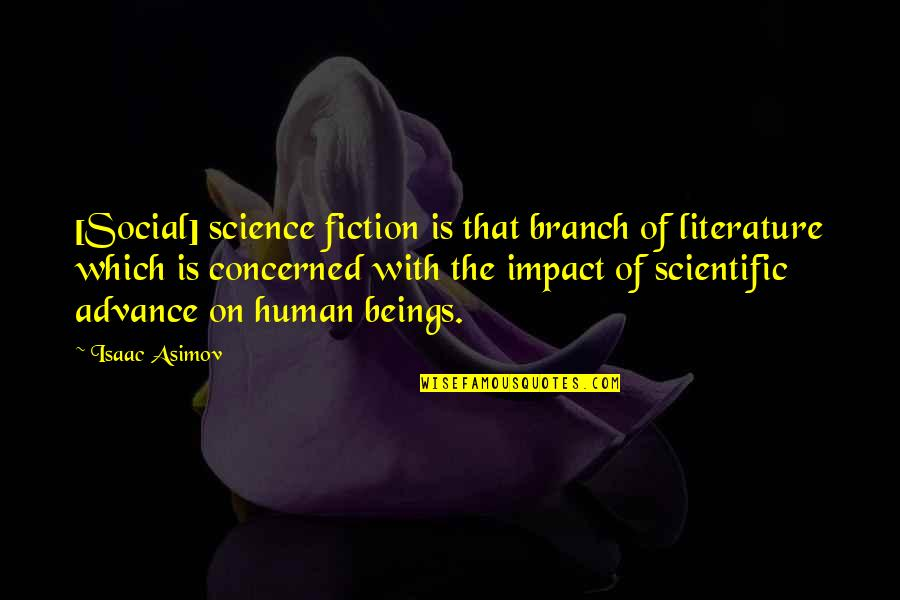 I Wish Myself Happy Birthday Quotes By Isaac Asimov: [Social] science fiction is that branch of literature