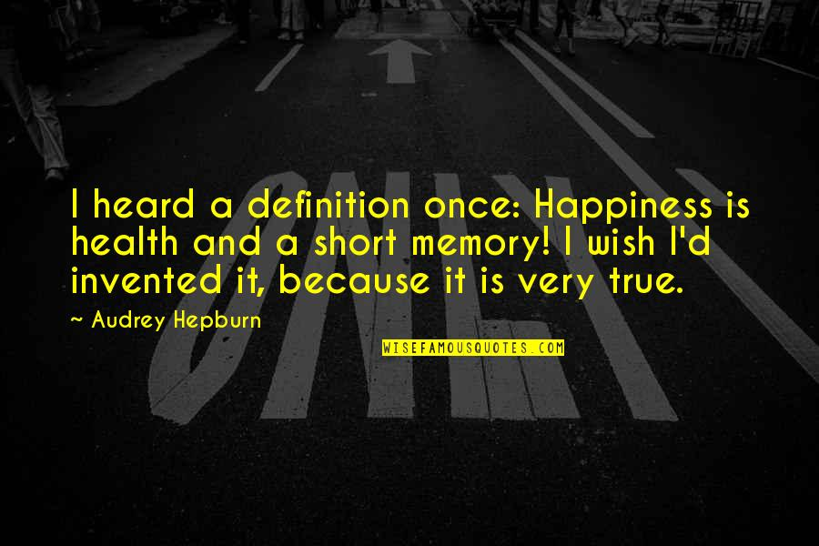 I Wish You All The Happiness Quotes By Audrey Hepburn: I heard a definition once: Happiness is health