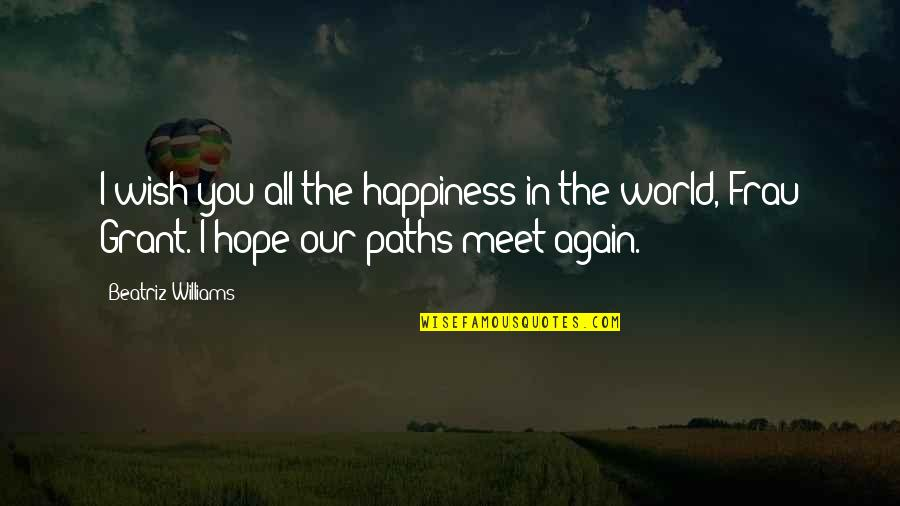 I Wish You All The Happiness Quotes By Beatriz Williams: I wish you all the happiness in the