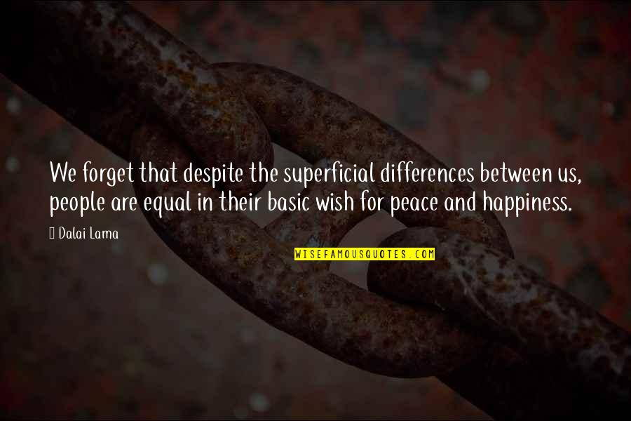 I Wish You All The Happiness Quotes By Dalai Lama: We forget that despite the superficial differences between