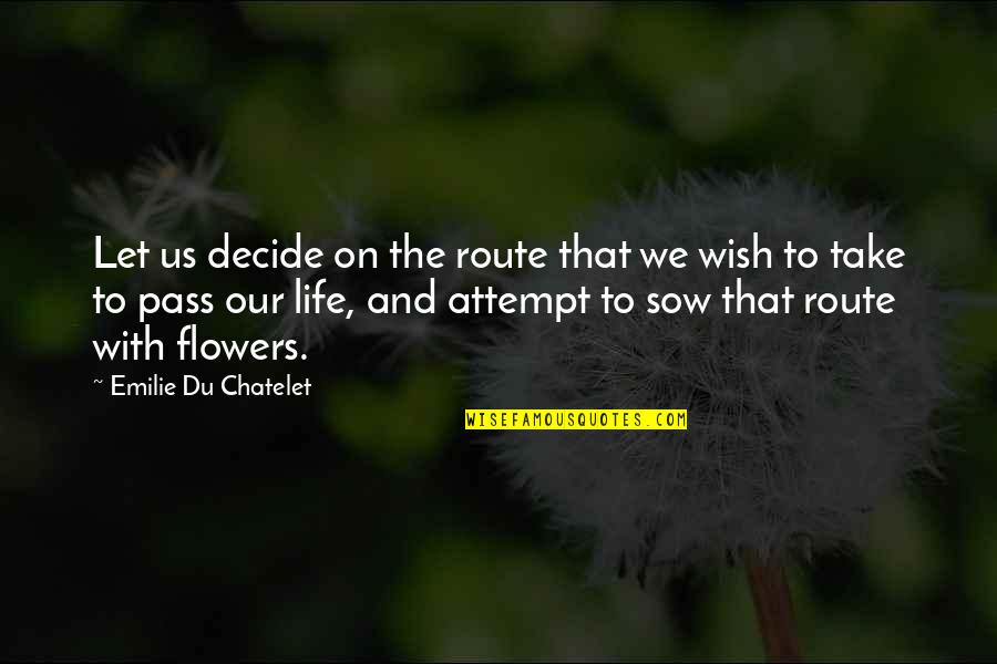 I Wish You All The Happiness Quotes By Emilie Du Chatelet: Let us decide on the route that we
