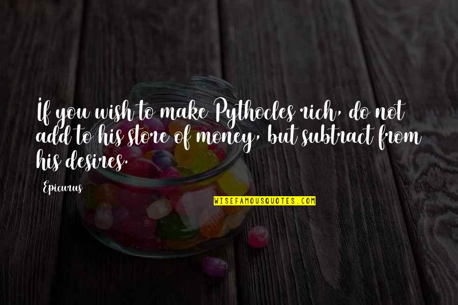 I Wish You All The Happiness Quotes By Epicurus: If you wish to make Pythocles rich, do