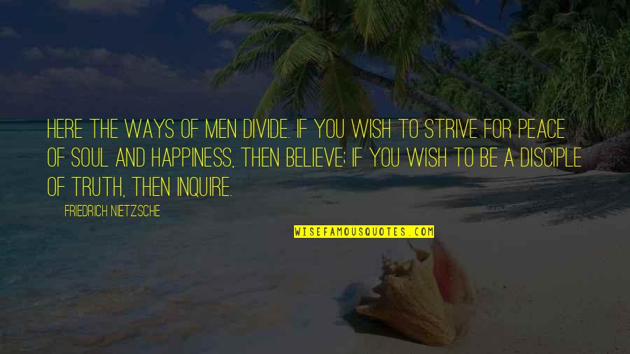 I Wish You All The Happiness Quotes By Friedrich Nietzsche: Here the ways of men divide. If you