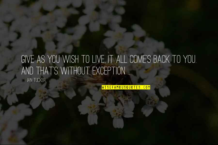 I Wish You All The Happiness Quotes By Ian Tucker: Give as you wish to live, it all