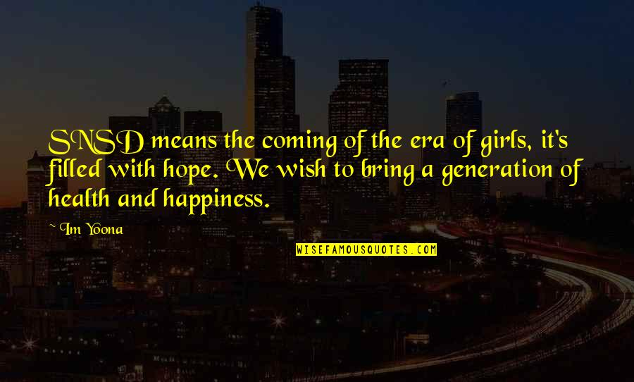 I Wish You All The Happiness Quotes By Im Yoona: SNSD means the coming of the era of