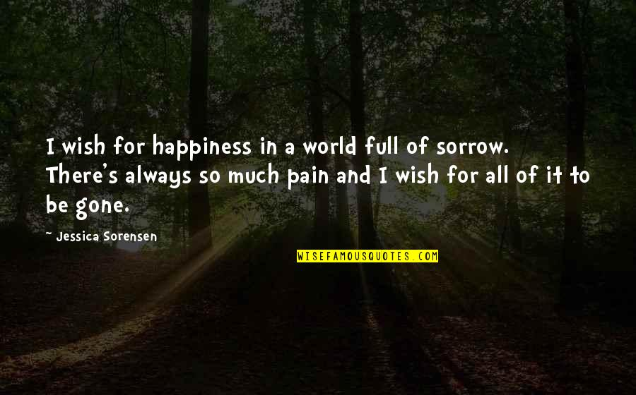 I Wish You All The Happiness Quotes By Jessica Sorensen: I wish for happiness in a world full