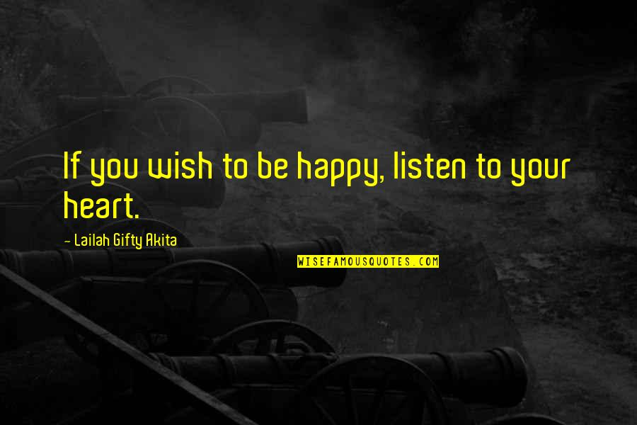 I Wish You All The Happiness Quotes By Lailah Gifty Akita: If you wish to be happy, listen to
