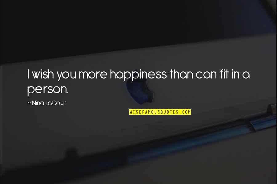 I Wish You All The Happiness Quotes By Nina LaCour: I wish you more happiness than can fit