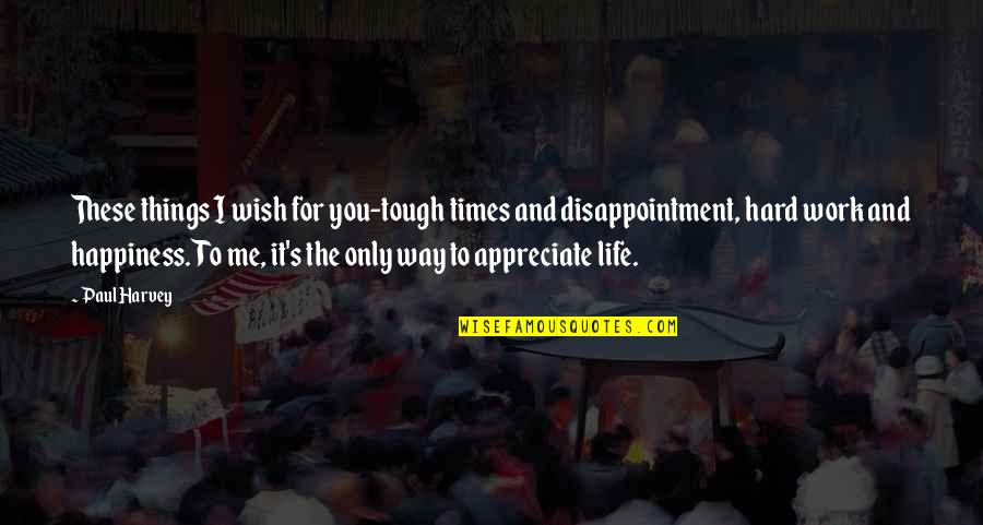 I Wish You All The Happiness Quotes By Paul Harvey: These things I wish for you-tough times and