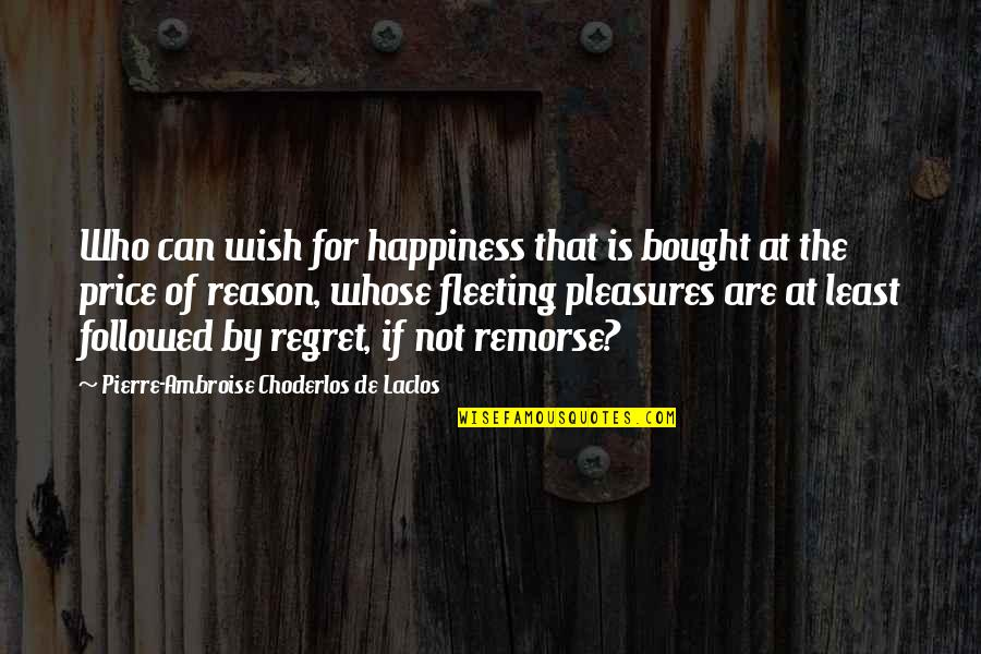 I Wish You All The Happiness Quotes By Pierre-Ambroise Choderlos De Laclos: Who can wish for happiness that is bought