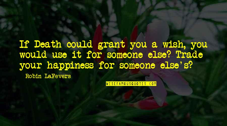 I Wish You All The Happiness Quotes By Robin LaFevers: If Death could grant you a wish, you