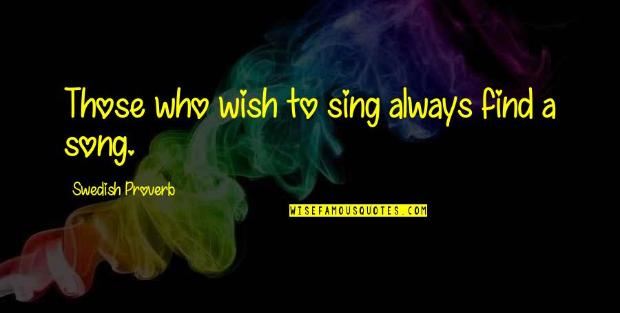 I Wish You All The Happiness Quotes By Swedish Proverb: Those who wish to sing always find a