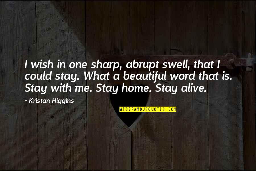 I Wish You Could Stay Quotes By Kristan Higgins: I wish in one sharp, abrupt swell, that