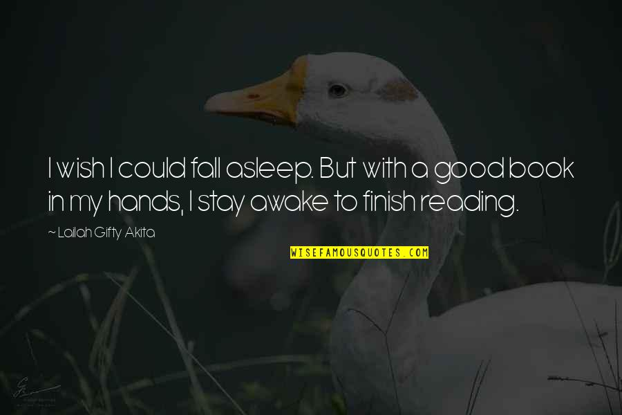 I Wish You Could Stay Quotes By Lailah Gifty Akita: I wish I could fall asleep. But with