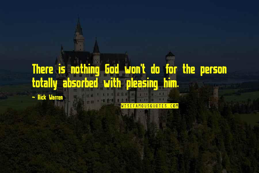 I Wish You Would Let Me Love You Quotes By Rick Warren: There is nothing God won't do for the