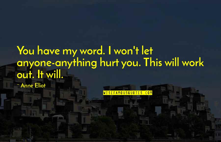 I Won't Hurt You Quotes By Anne Eliot: You have my word. I won't let anyone-anything