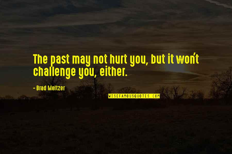 I Won't Hurt You Quotes By Brad Meltzer: The past may not hurt you, but it