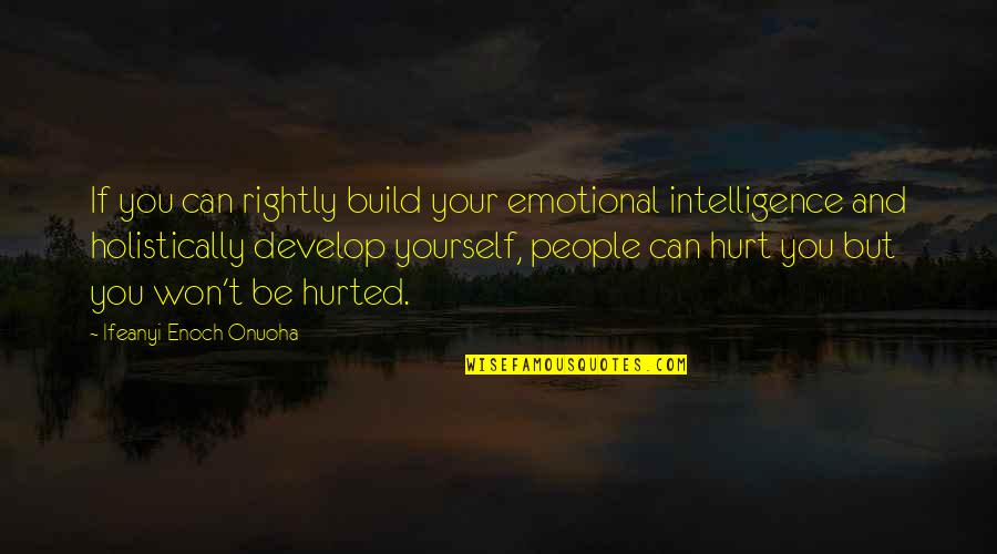 I Won't Hurt You Quotes By Ifeanyi Enoch Onuoha: If you can rightly build your emotional intelligence