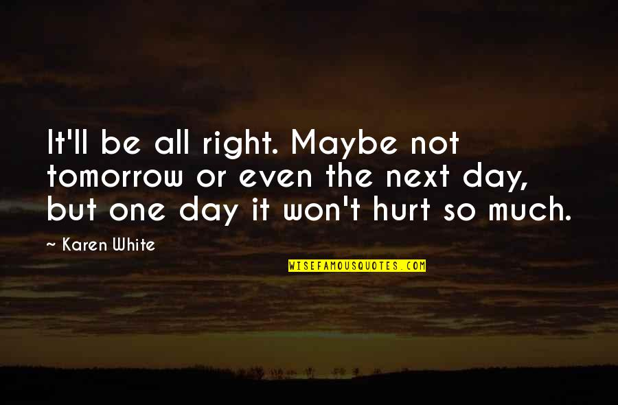 I Won't Hurt You Quotes By Karen White: It'll be all right. Maybe not tomorrow or