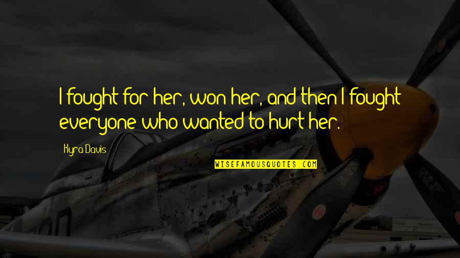 I Won't Hurt You Quotes By Kyra Davis: I fought for her, won her, and then