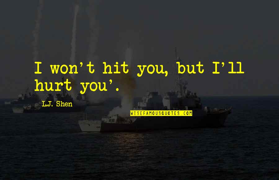 I Won't Hurt You Quotes By L.J. Shen: I won't hit you, but I'll hurt you'.