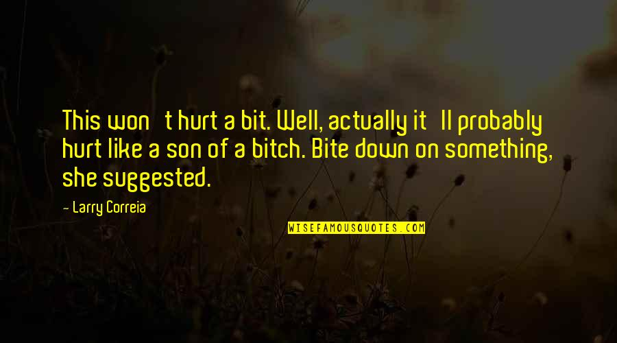 I Won't Hurt You Quotes By Larry Correia: This won't hurt a bit. Well, actually it'll