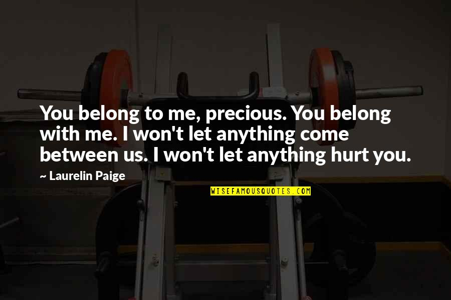 I Won't Hurt You Quotes By Laurelin Paige: You belong to me, precious. You belong with