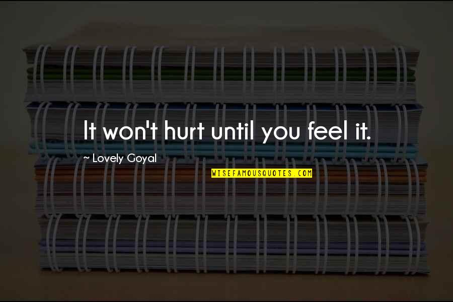 I Won't Hurt You Quotes By Lovely Goyal: It won't hurt until you feel it.