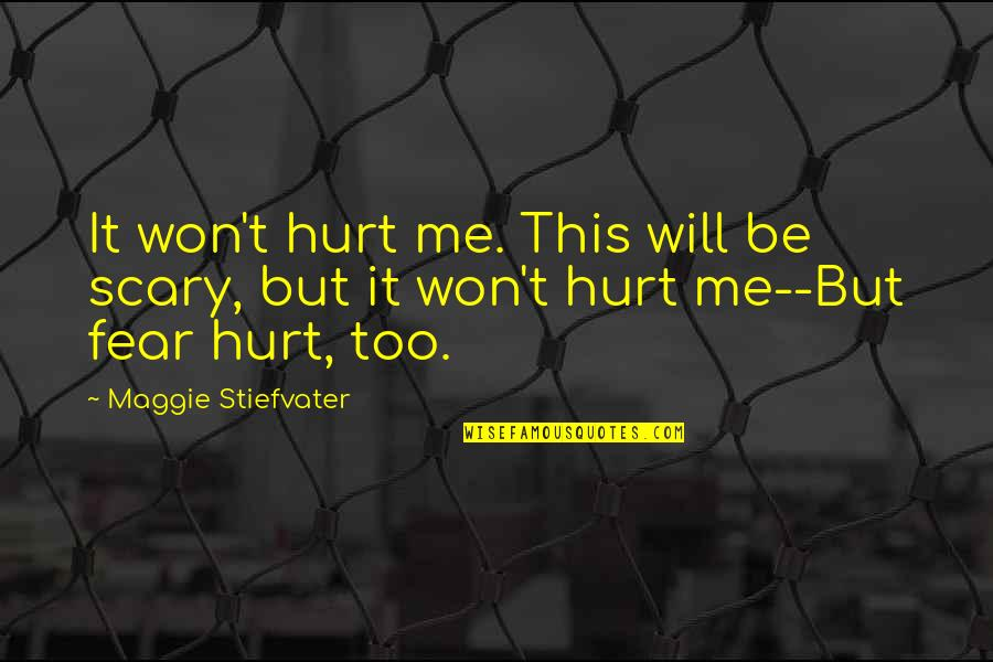 I Won't Hurt You Quotes By Maggie Stiefvater: It won't hurt me. This will be scary,